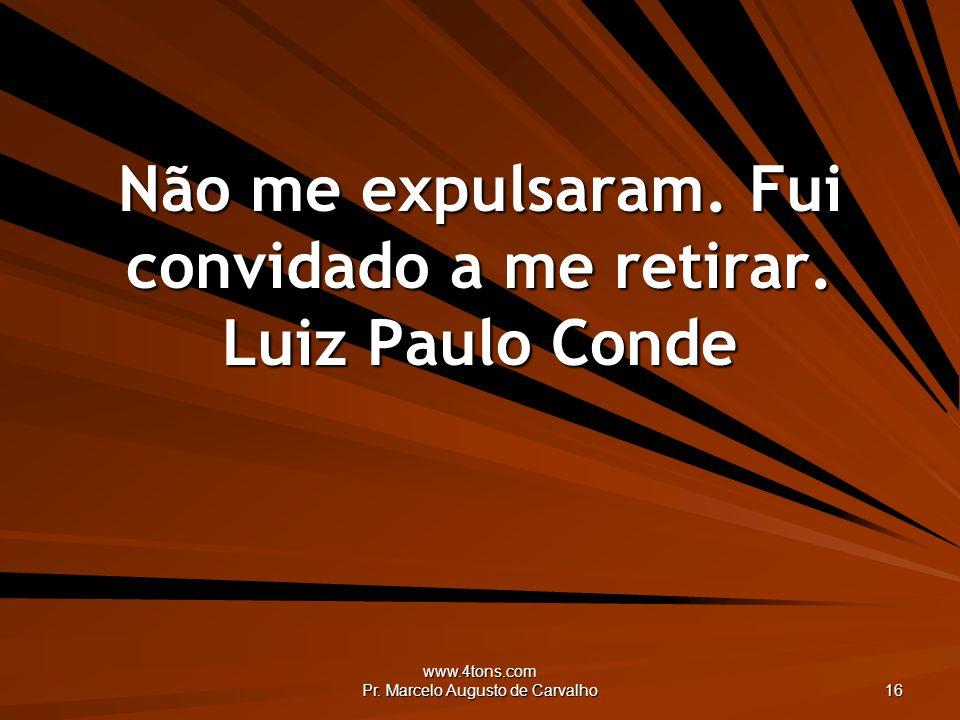 Não me expulsaram. Fui convidado a me retirar. Luiz Paulo Conde