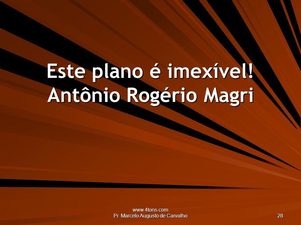 Este plano é imexível! Antônio Rogério Magri