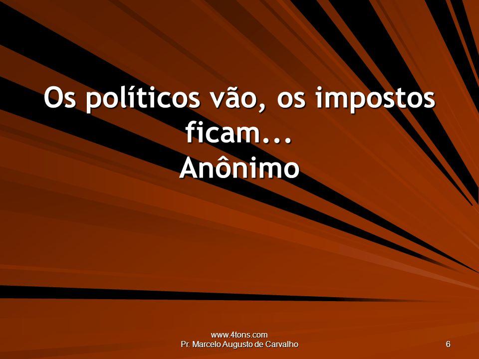 Os políticos vão, os impostos ficam... Anônimo