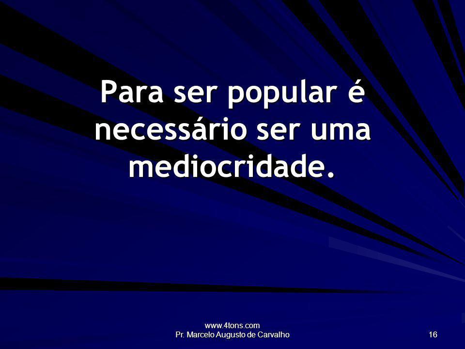 Para ser popular é necessário ser uma mediocridade.