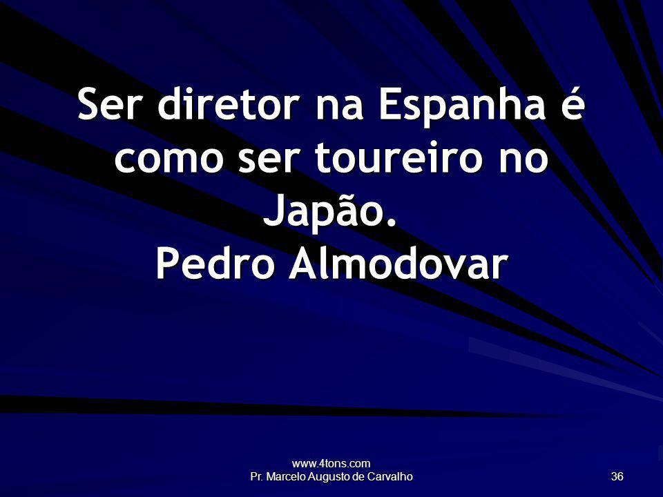 Ser diretor na Espanha é como ser toureiro no Japão. Pedro Almodovar
