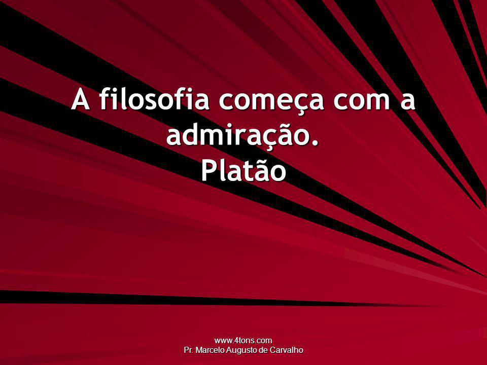 A filosofia começa com a admiração. Platão