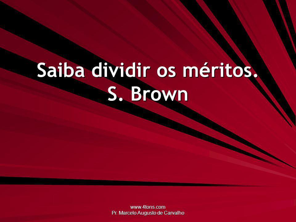 Saiba dividir os méritos. S. Brown