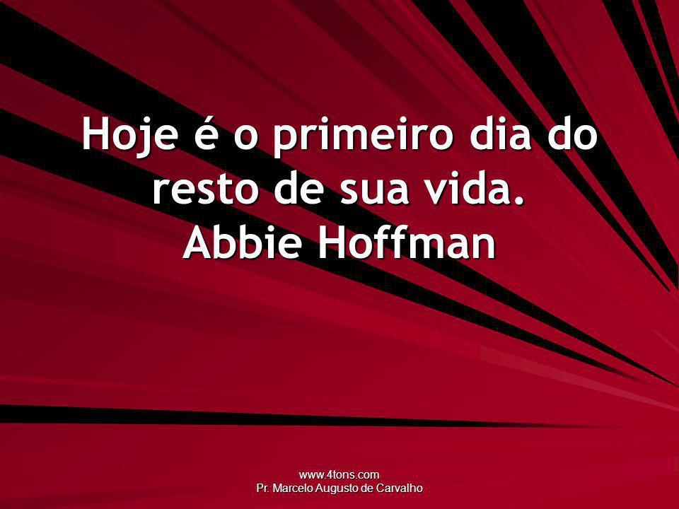 Hoje é o primeiro dia do resto de sua vida. Abbie Hoffman