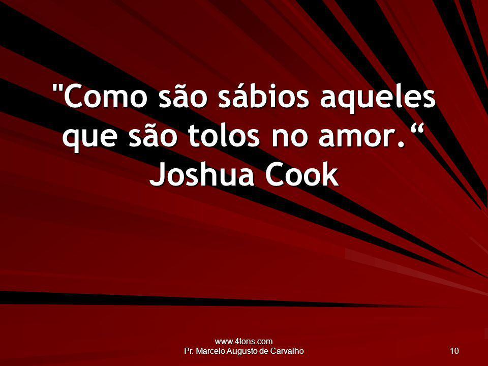 Como são sábios aqueles que são tolos no amor. Joshua Cook