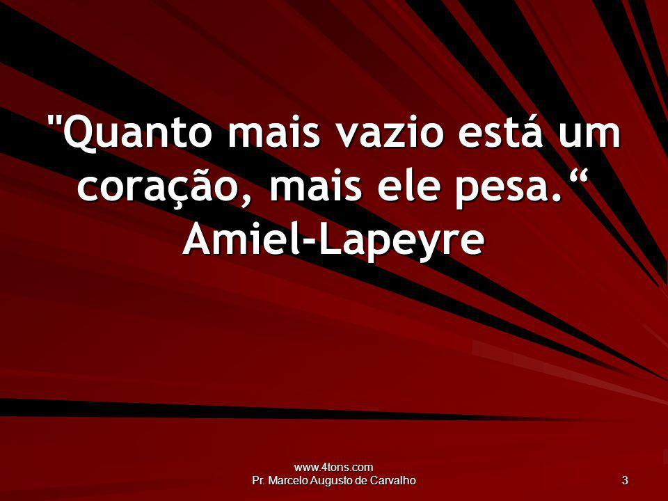 Quanto mais vazio está um coração, mais ele pesa. Amiel-Lapeyre