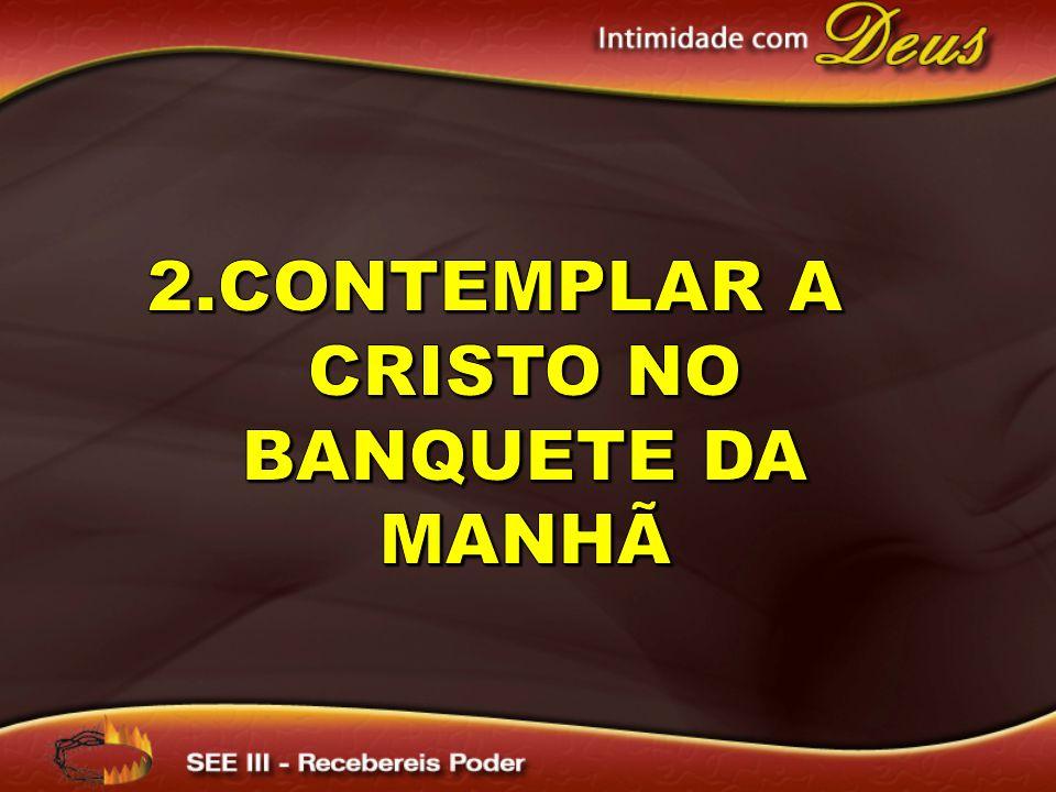 2.Contemplar a Cristo no banquete da manhã