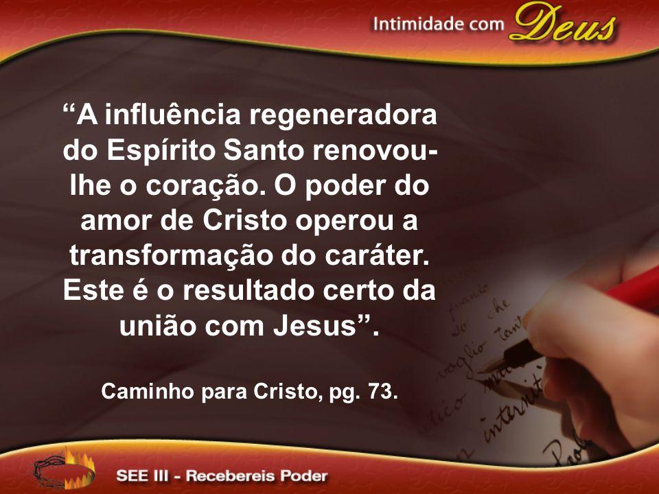 A influência regeneradora do Espírito Santo renovou-lhe o coração