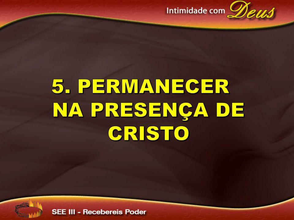 5. Permanecer na presença de Cristo