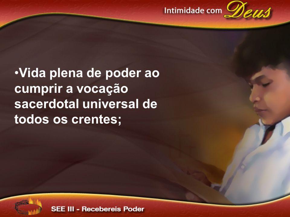 Vida plena de poder ao cumprir a vocação sacerdotal universal de todos os crentes;