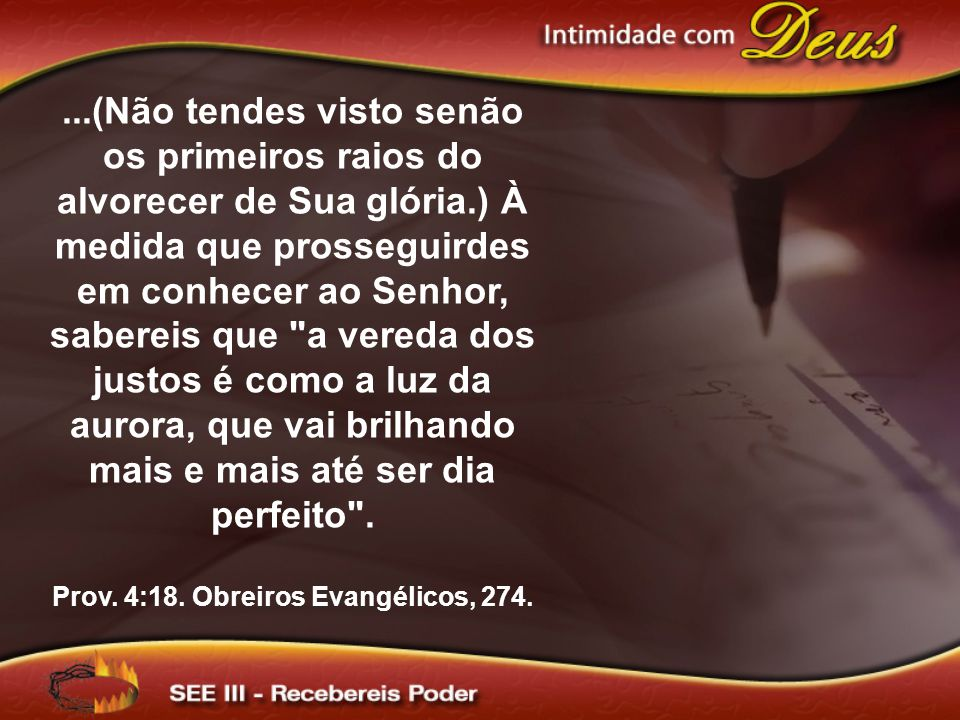 Prov. 4:18. Obreiros Evangélicos, 274.