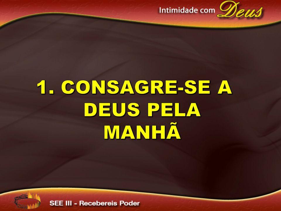 1. Consagre-se a Deus pela manhã