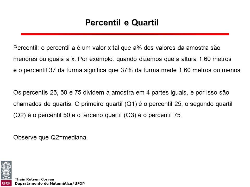 Percentil e Quartil Percentil: o percentil a é um valor x tal que a% dos valores da amostra são.