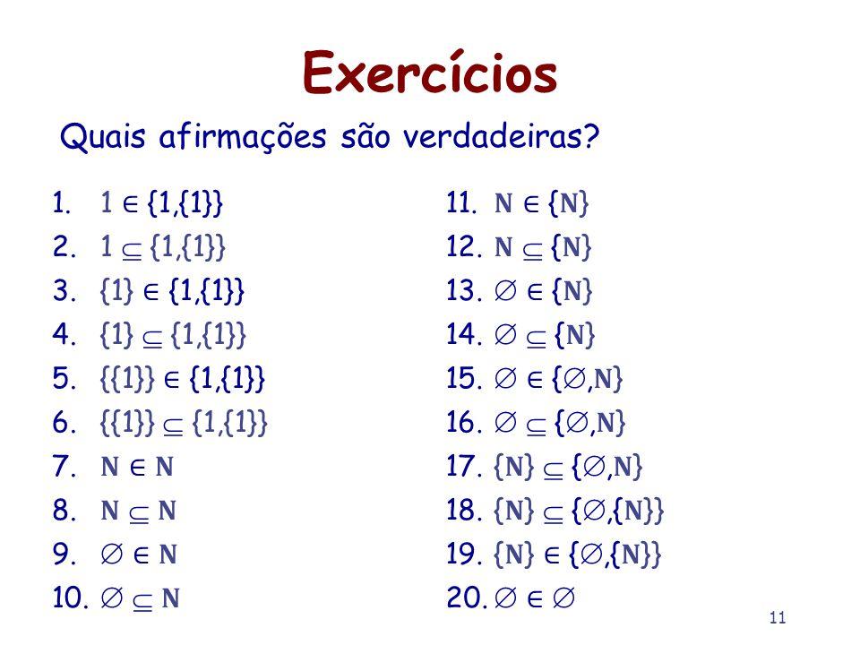 Exercícios Quais afirmações são verdadeiras 1 ∈ {1,{1}} 1  {1,{1}}