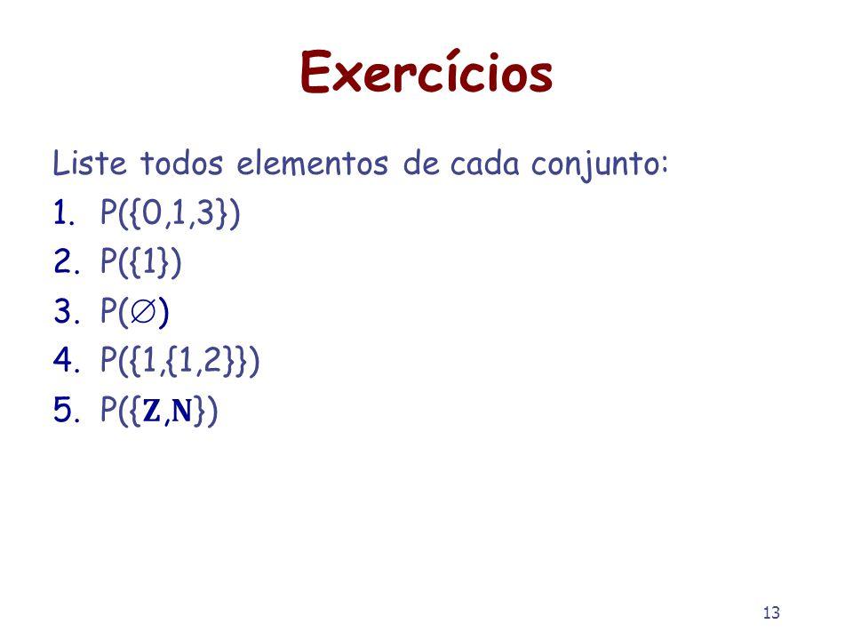 Exercícios Liste todos elementos de cada conjunto: P({0,1,3}) P({1})