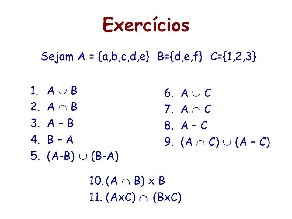 Sejam A = {a,b,c,d,e} B={d,e,f} C={1,2,3}