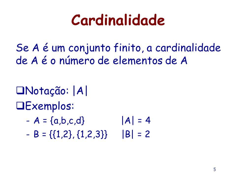 Cardinalidade Se A é um conjunto finito, a cardinalidade de A é o número de elementos de A. Notação: |A|