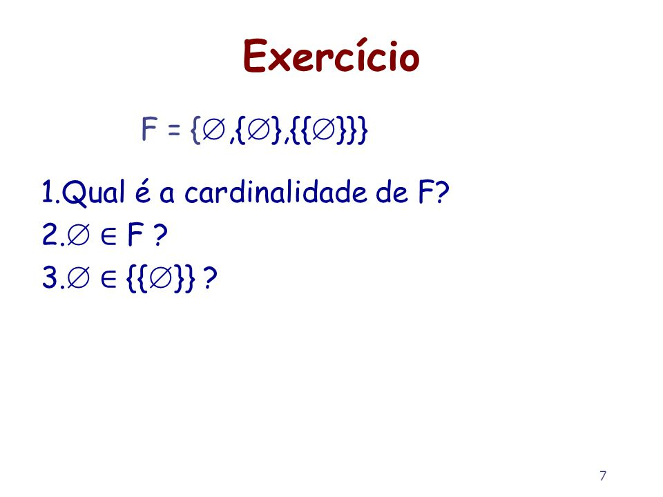 Exercício F = {,{},{{}}} Qual é a cardinalidade de F  ∈ F
