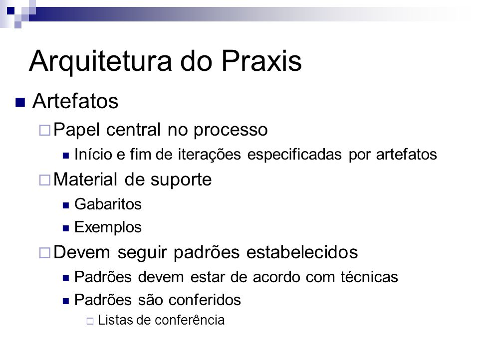 Arquitetura do Praxis Artefatos Papel central no processo