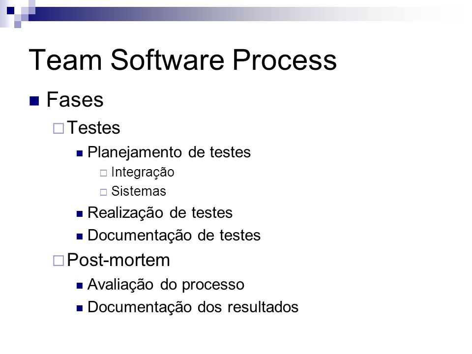 Team Software Process Fases Testes Post-mortem Planejamento de testes
