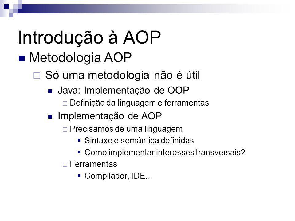 Introdução à AOP Metodologia AOP Só uma metodologia não é útil