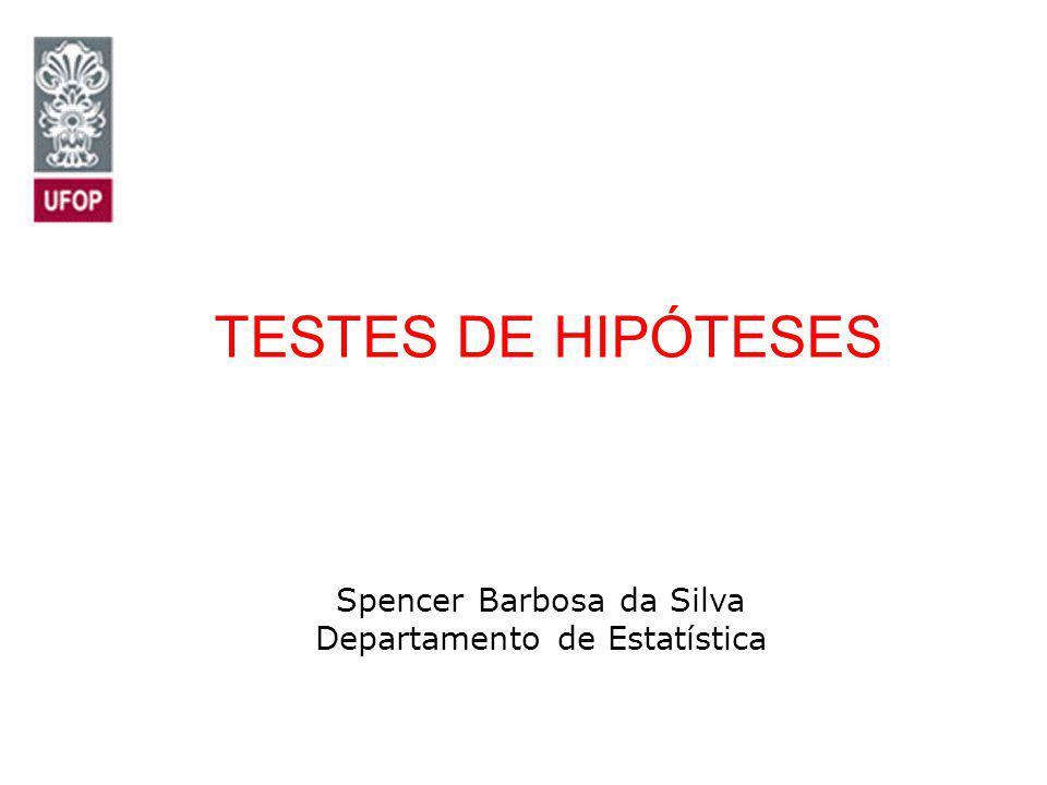 TESTES DE HIPÓTESES Spencer Barbosa da Silva