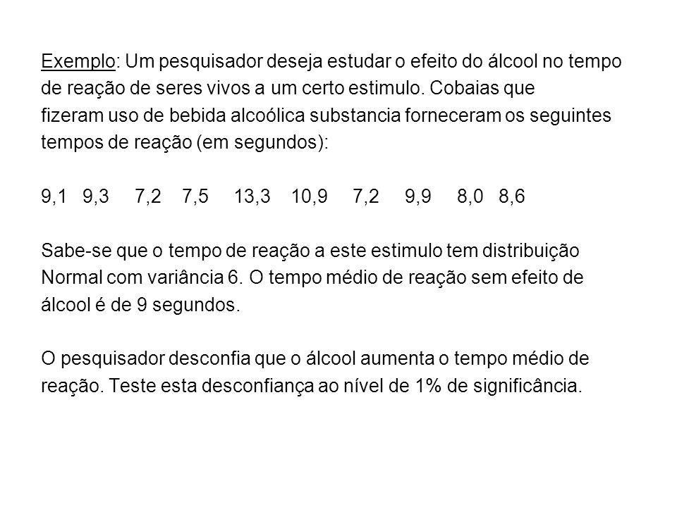 Exemplo: Um pesquisador deseja estudar o efeito do álcool no tempo
