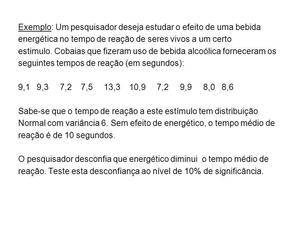 Exemplo: Um pesquisador deseja estudar o efeito de uma bebida