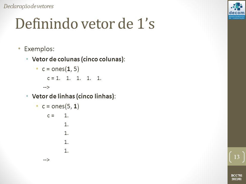 Definindo vetor de 1's Exemplos: Vetor de colunas (cinco colunas):