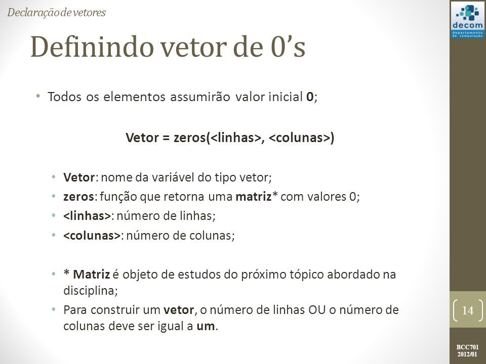 Vetor = zeros(<linhas>, <colunas>)