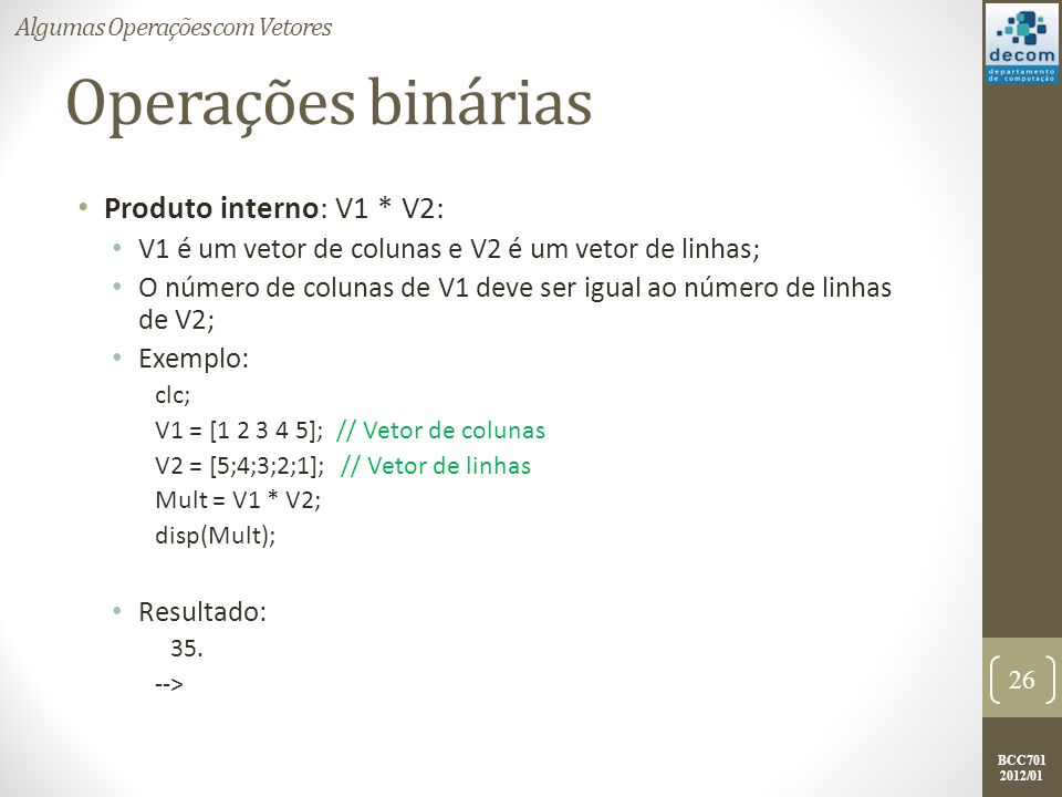 Operações binárias Produto interno: V1 * V2: