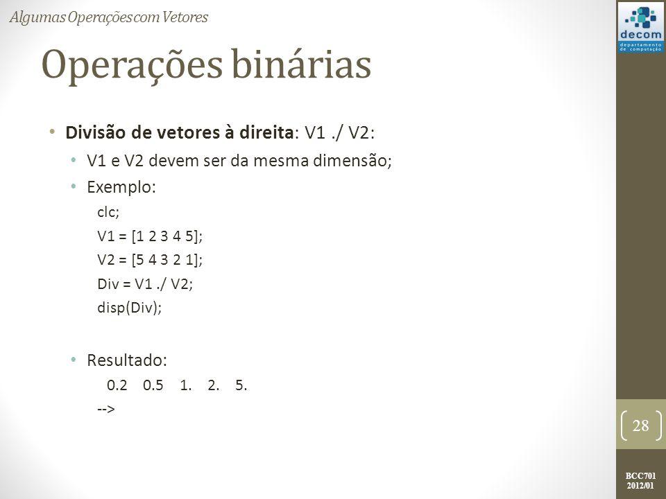 Operações binárias Divisão de vetores à direita: V1 ./ V2: