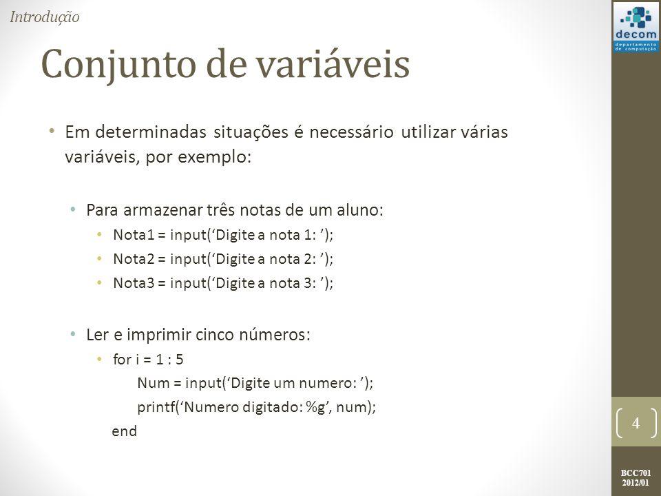 Introdução Conjunto de variáveis. Em determinadas situações é necessário utilizar várias variáveis, por exemplo: