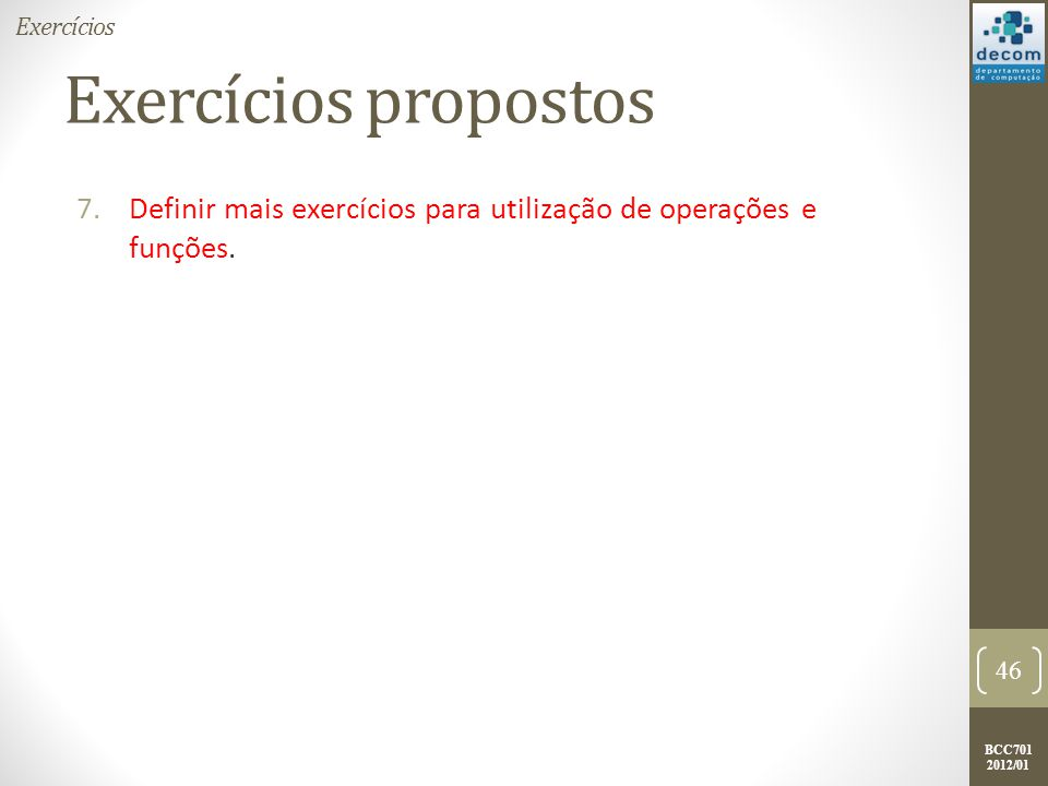 Exercícios Exercícios propostos Definir mais exercícios para utilização de operações e funções.