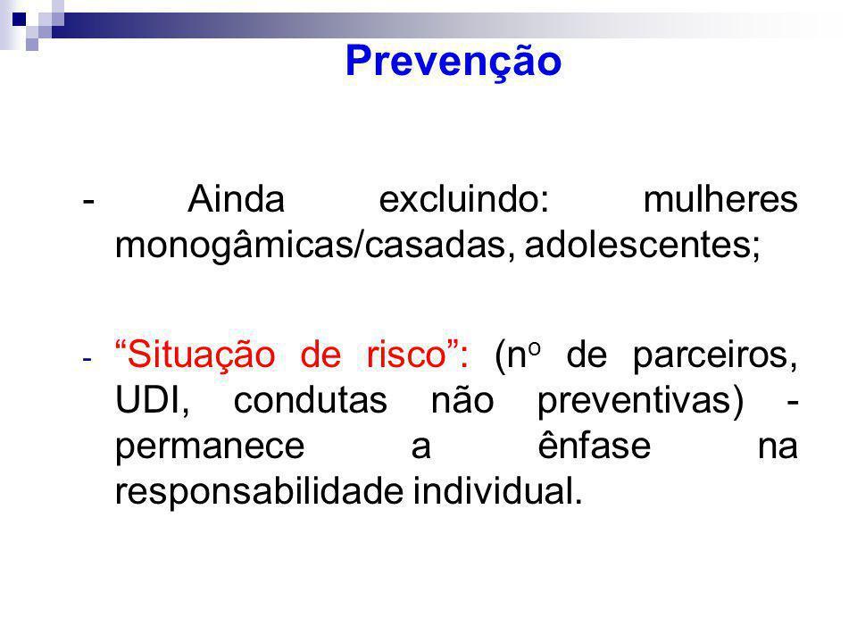 Prevenção - Ainda excluindo: mulheres monogâmicas/casadas, adolescentes;