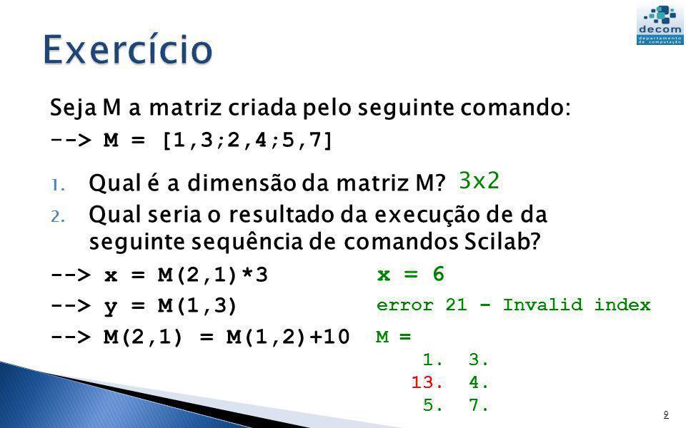 Exercício Seja M a matriz criada pelo seguinte comando: