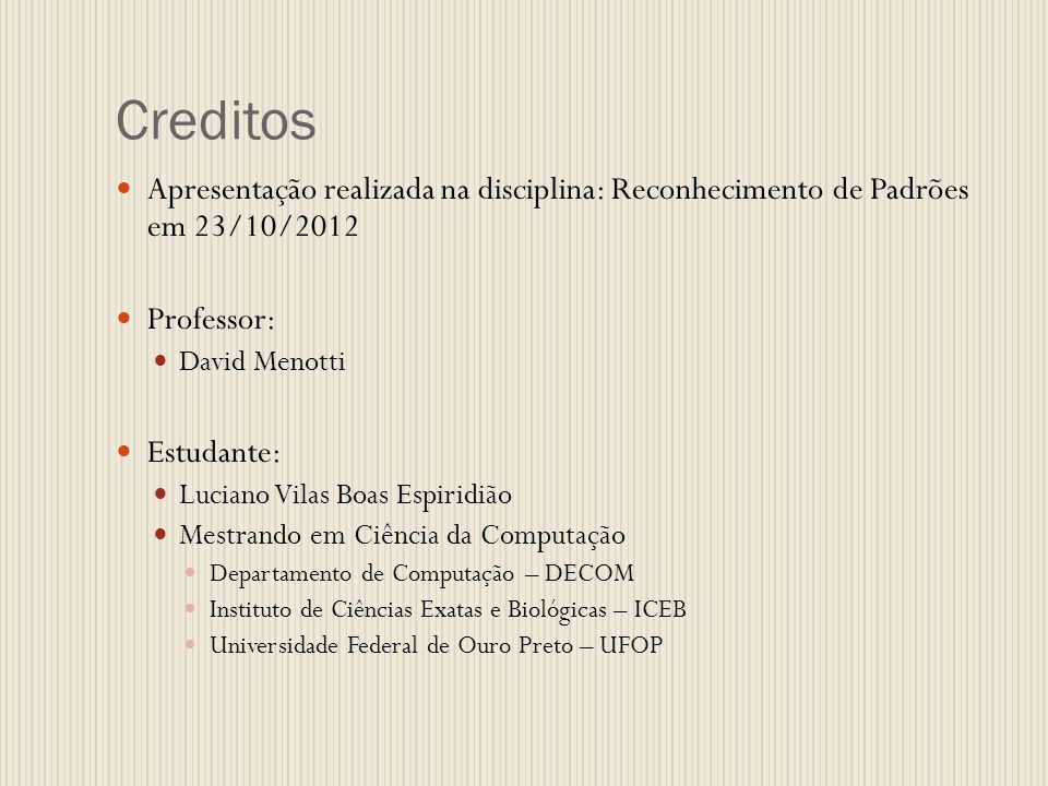 Creditos Apresentação realizada na disciplina: Reconhecimento de Padrões em 23/10/2012. Professor: