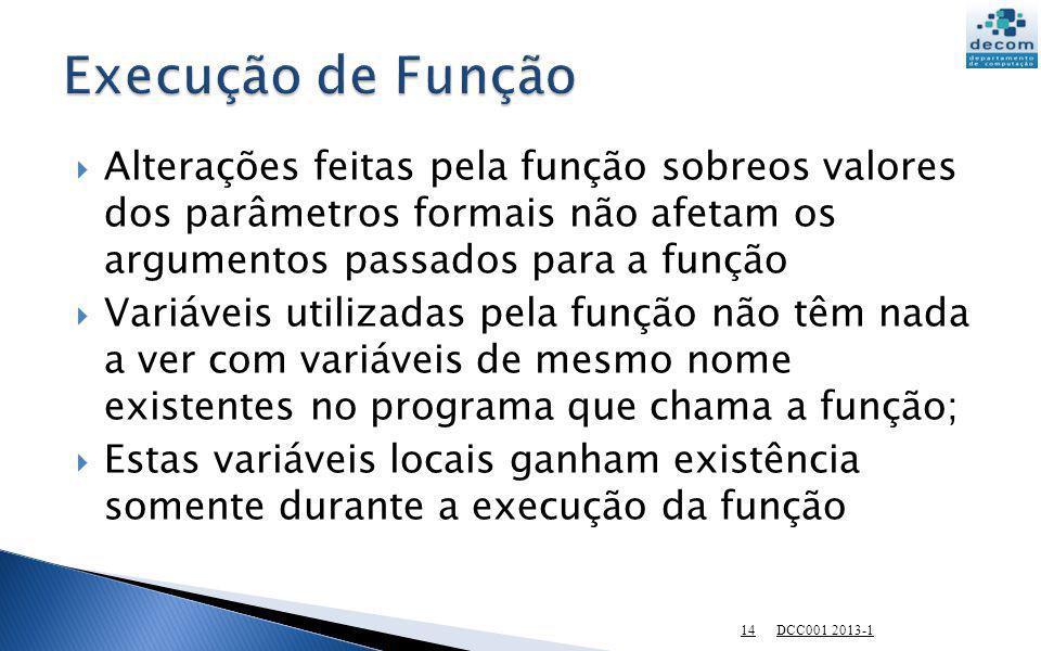 Execução de Função Alterações feitas pela função sobreos valores dos parâmetros formais não afetam os argumentos passados para a função.