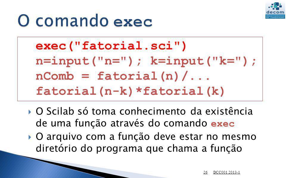 O comando exec exec( fatorial.sci ) n=input( n= ); k=input( k= );