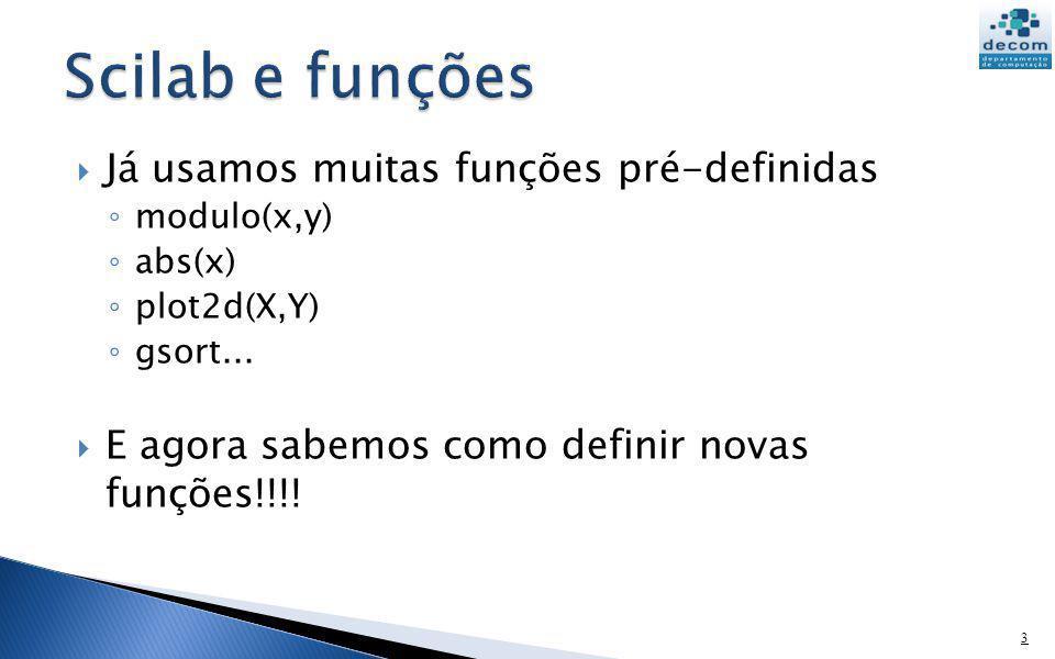 Scilab e funções Já usamos muitas funções pré-definidas