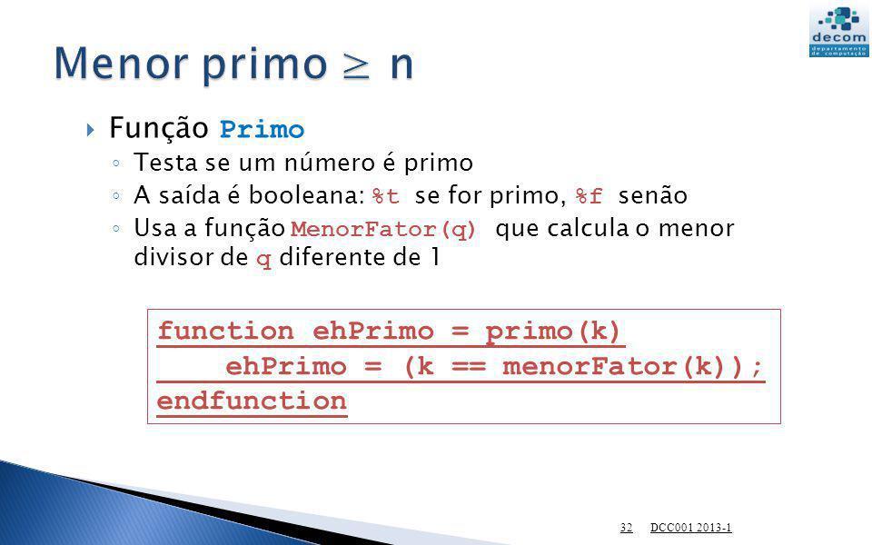 Menor primo ≥ n Função Primo function ehPrimo = primo(k)