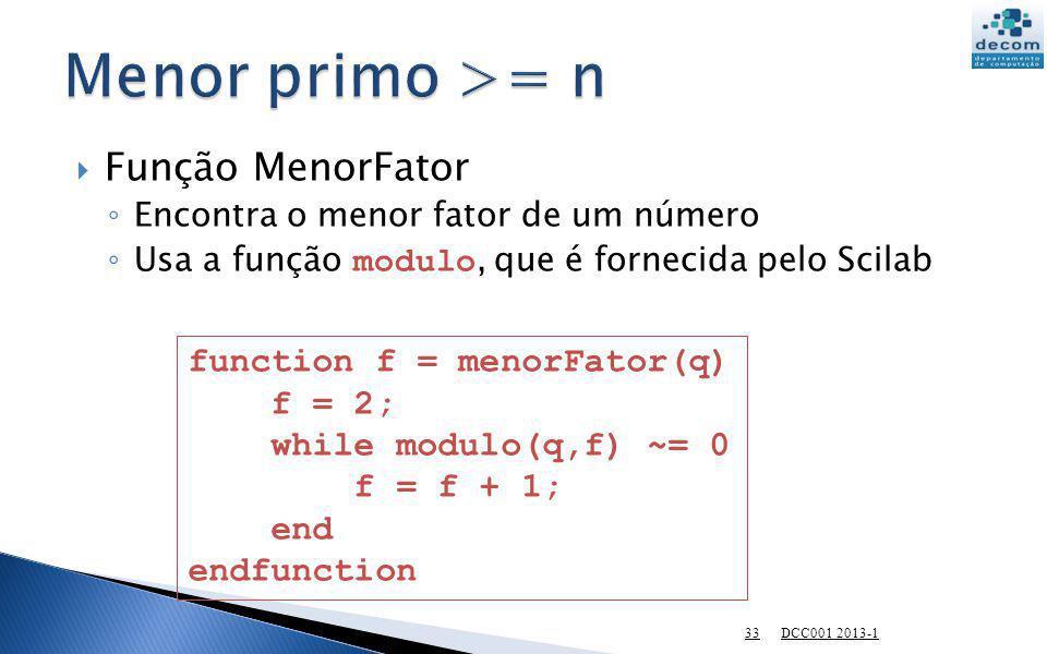 Menor primo >= n Função MenorFator function f = menorFator(q)