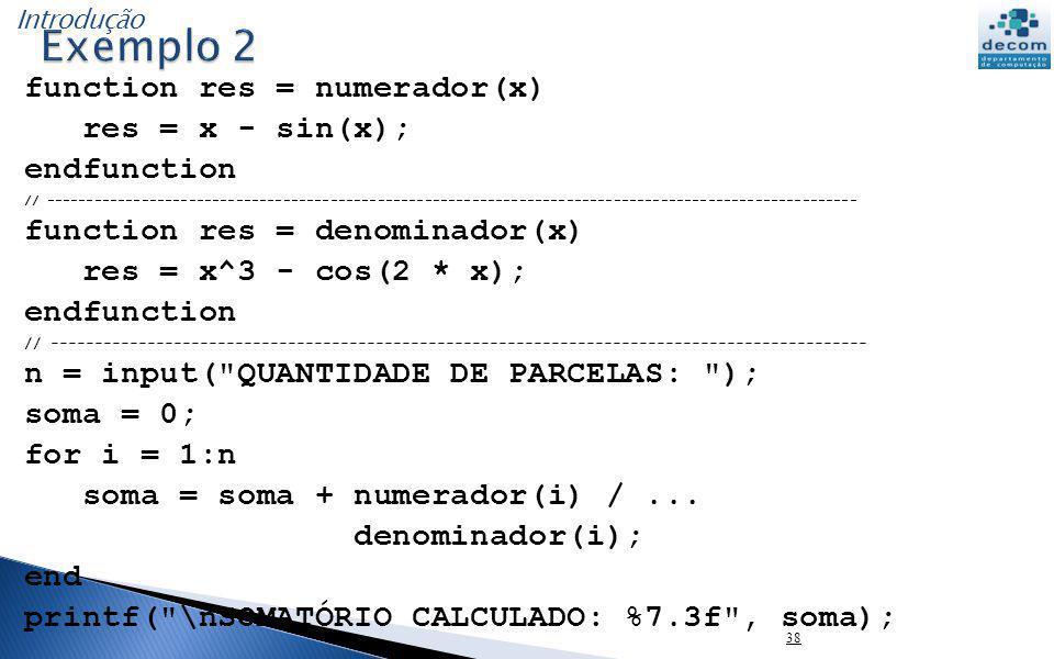 Exemplo 2 function res = numerador(x) res = x - sin(x); endfunction