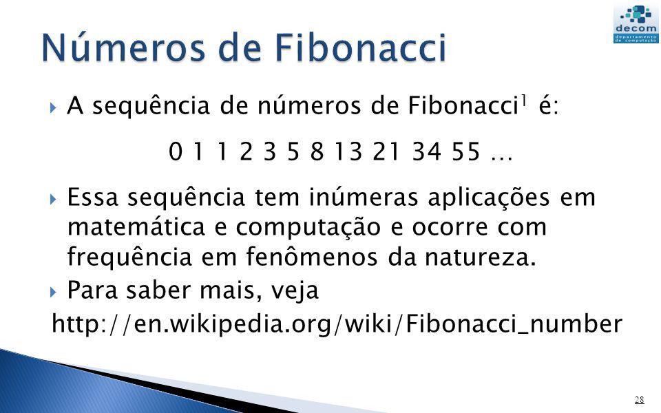 Números de Fibonacci A sequência de números de Fibonacci1 é: