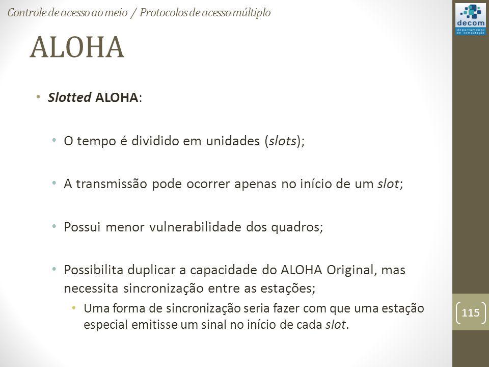 ALOHA Slotted ALOHA: O tempo é dividido em unidades (slots);