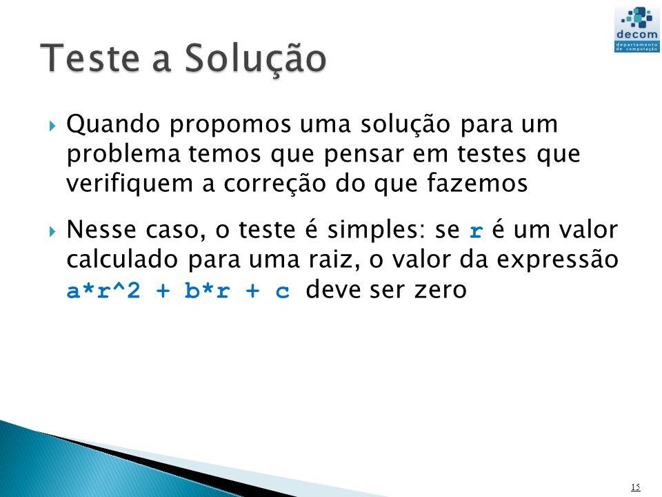 Teste a Solução Quando propomos uma solução para um problema temos que pensar em testes que verifiquem a correção do que fazemos.