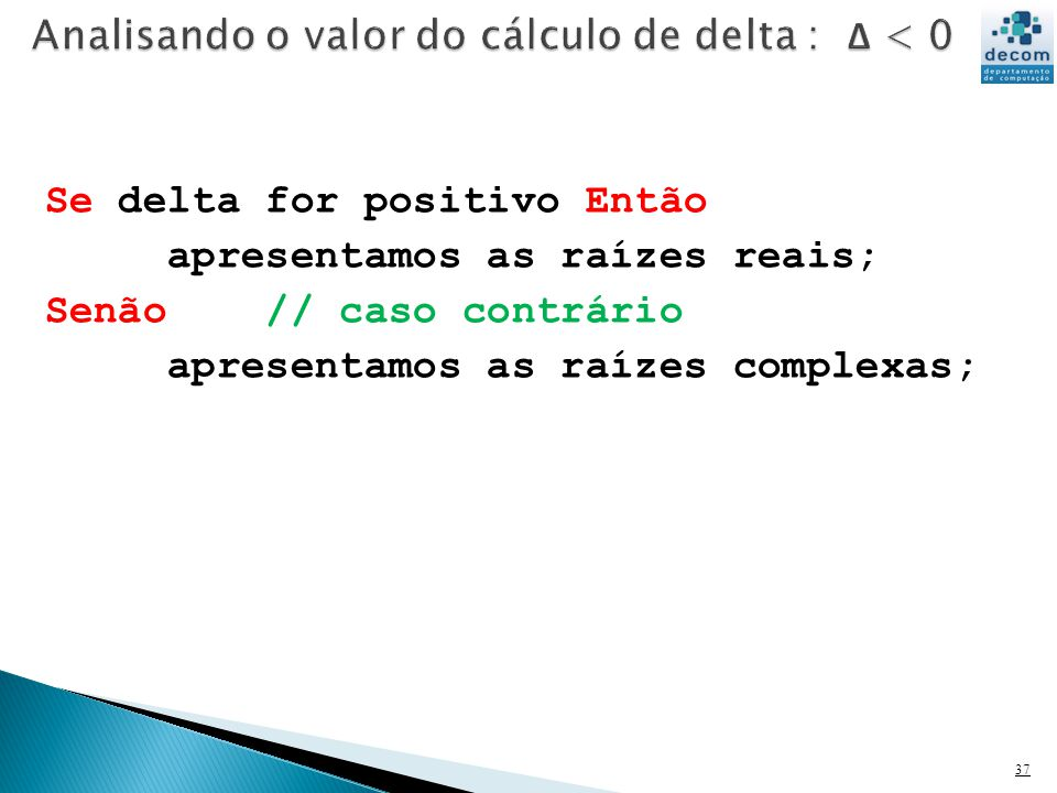 Analisando o valor do cálculo de delta : Δ < 0
