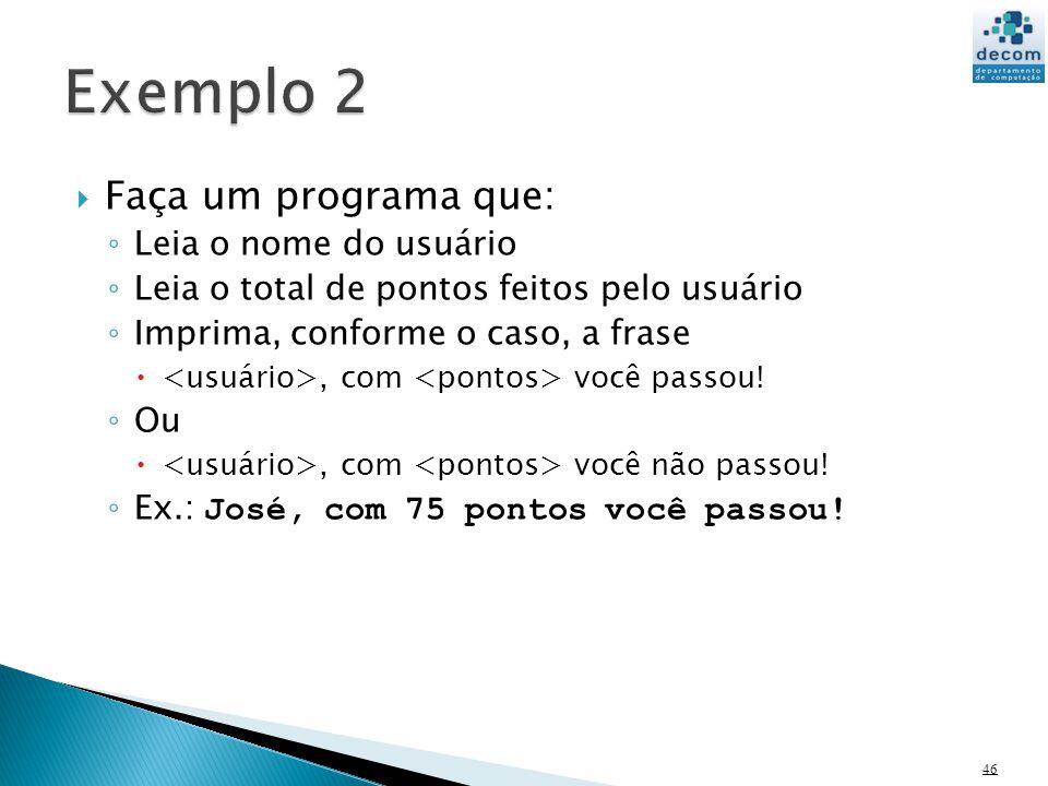 Exemplo 2 Faça um programa que: Leia o nome do usuário