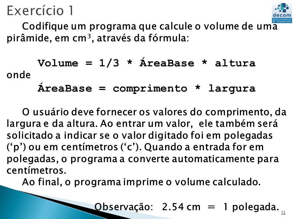 Volume = 1/3 * ÁreaBase * altura ÁreaBase = comprimento * largura