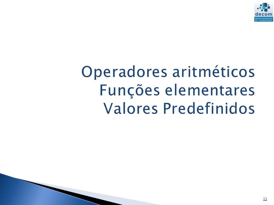 Operadores aritméticos Funções elementares Valores Predefinidos